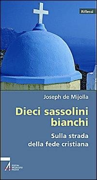 Dieci Sassolini Bianchi sulla Strada della Fede Cristiana.