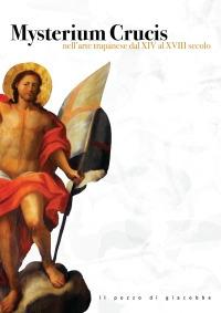 Mysterium Crucis nell'arte trapanese dal XIV al XVIII secolo.