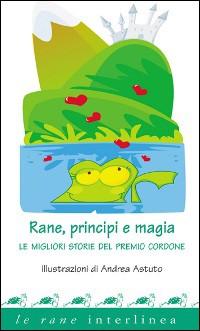 Rane, principi e magia. Le migliori storie del premio «Cordone».