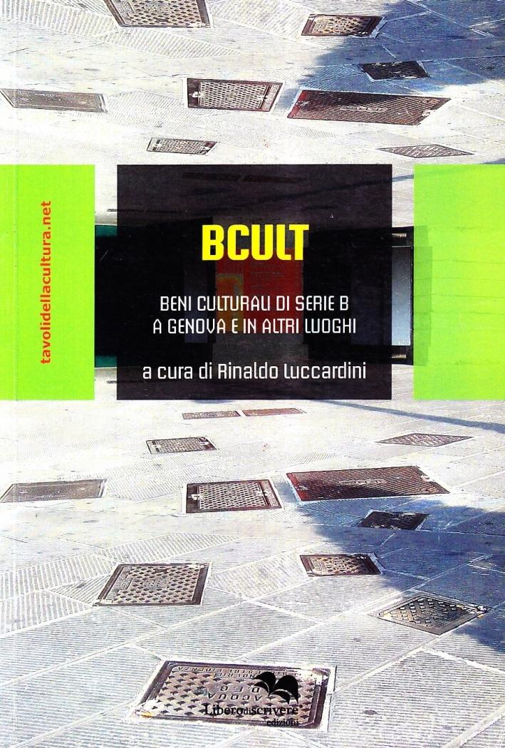 B Cult. Beni Culturali di Serie b a Genova e in Altri Luoghi