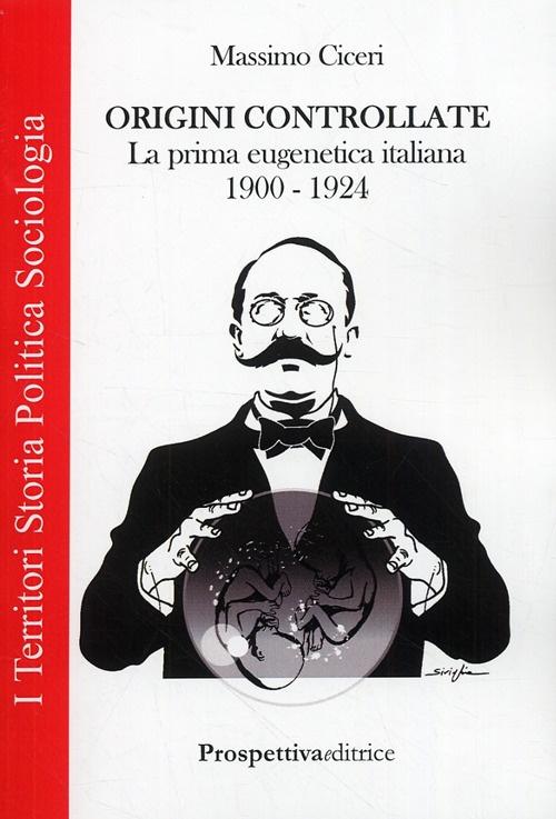 Origini Controllate. La Prima Eugenetica Italiana (1900-1924).