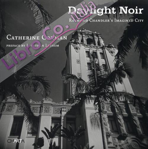 Catherine Corman. Daylight noir. Raymond Chandler's imagined city