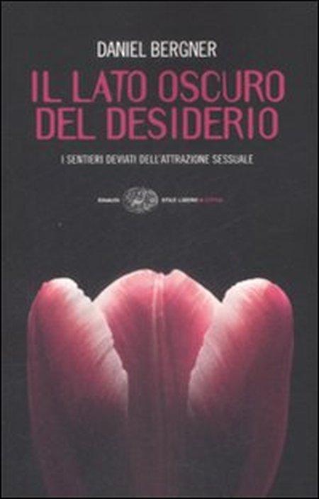 Il lato oscuro del desiderio. I sentieri deviati dell'attrazione sessuale.