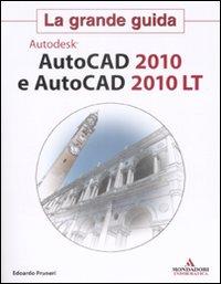AutoCad 2010 e AutoCad 2010 LT. La grande guida.