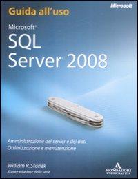 Microsoft Sql Server 2008. Amministrazione del Server e dei Dati. Ottimizzazione e Manutenzione. Guida all'Uso.