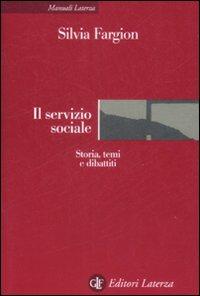 Il Servizio Sociale. Storia, Temi e Dibattiti.