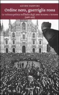 Ordine Nero, Guerriglia Rossa. La Violenza Politica nell'Italia degli Anni Sessanta e Settanta (1966-1975).