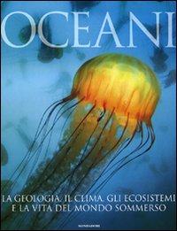Oceani. La geologia, il clima, gli ecosistemi e la vita del mondo sommerso. Ediz. illustrata