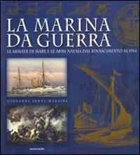La marina da guerra. Le armate di mare e le armi navali dal Rinascimento al 1914.