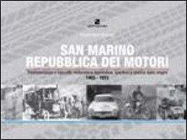 San Marino Repubblica dei motori. Testimonianze e raccolta motoristica e agonistica, sportiva e storica.