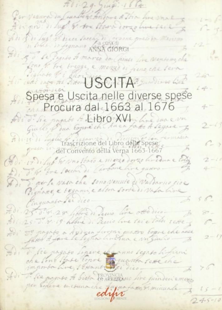 Uscita. Spesa e uscita nelle diverse spese procura dal 1663 al 1676 libro XVI. Trascrizione del libro delle spese del Convento della Verna 1663-1667