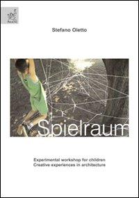 Spielraum. Experimental workshop for children. Creative experiences in architecture. Ediz. illustrata