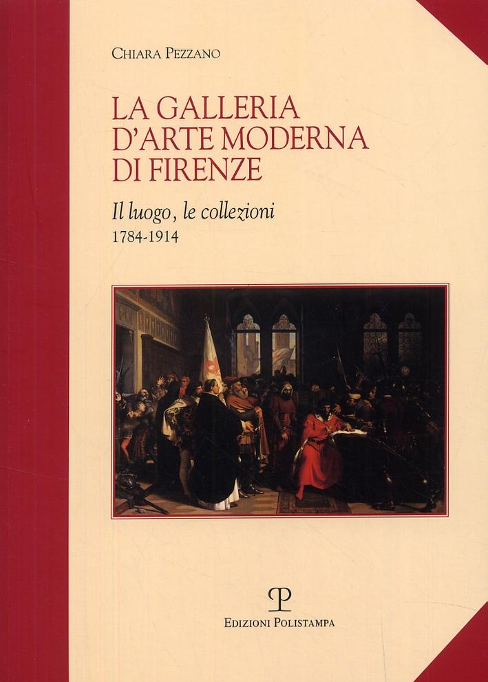 La Galleria d'Arte Moderna di Firenze. Il luogo, le collezioni (1784-1914)