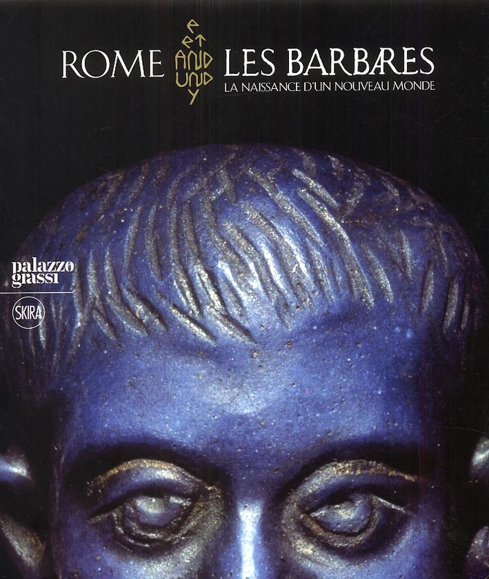 Rome et les Barbares. La naissance d'un nouveau monde