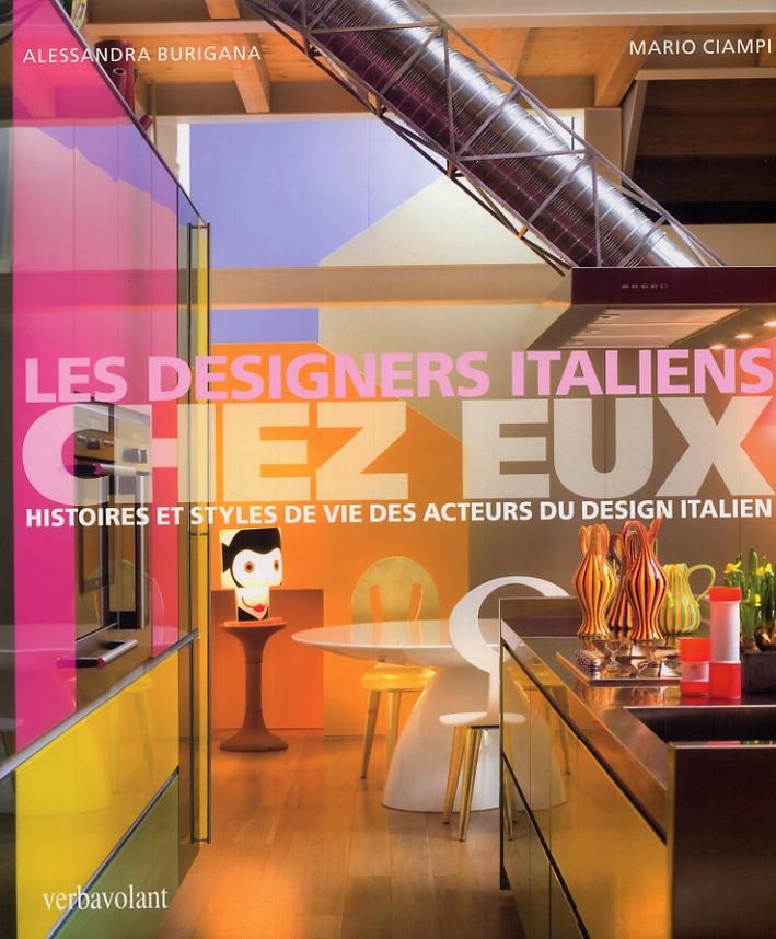 Les designers Italiens. Chez Eux. Histoires et styles de vie des acteurs du design italien.