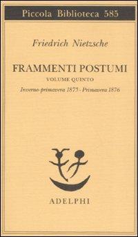Frammenti postumi. Vol. 5: Inverno-primavera 1875-primavera 1876