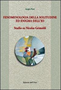 Fenomenologia della solitudine ed enigma dell'io. Studio su Nicolas Grimaldi