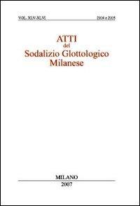 Atti del sodalizio glottologico milanese. Vol XLV-XLVI (2004-2005)