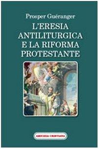 L'eresia antiliturgica e la riforma protestante