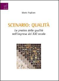 Scenario: qualità. La pratica della qualità nell'impresa del XXI secolo