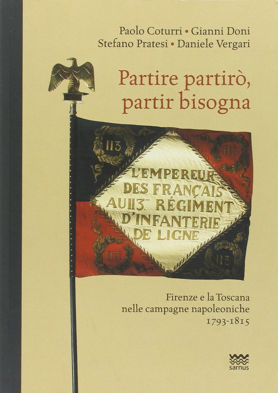 Partire partirò, partir bisogna. Firenze e la Toscana nelle campagne napoleoniche 1793-1815