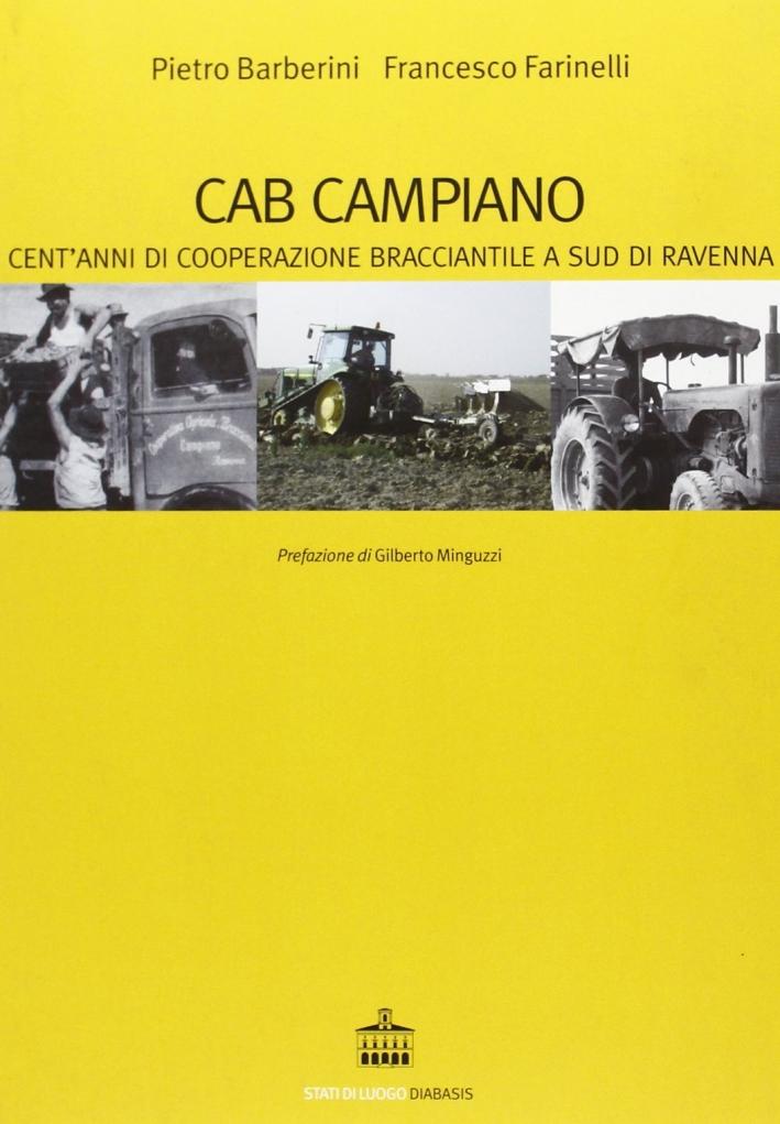 Cab Campiano. Cent'Anni di Cooperazione Bracciantile a Sud di Ravenna