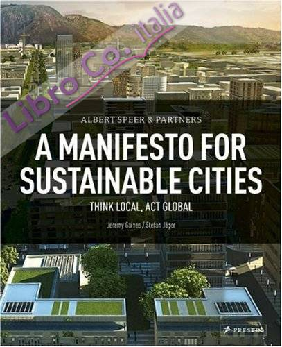 Albert Speer & Partners. A Manifesto for Sustainable Cities. Think Local, Act Global.