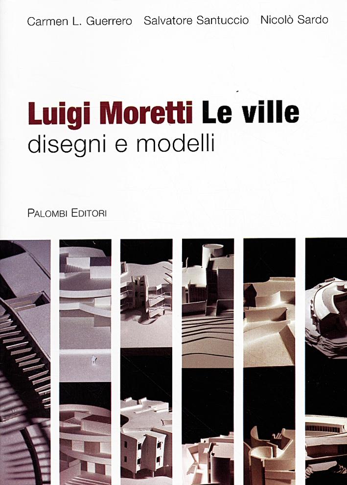 Luigi Moretti. Tutte le Ville. Disegni e Modelli