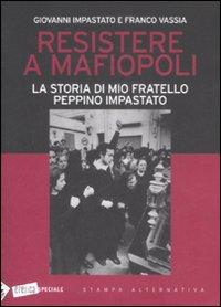 Resistere a mafiopoli. La storia di mio fratello Peppino Impastato.