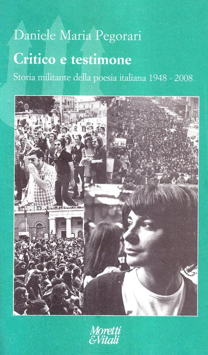 Critico e testimone. Storia militante della poesia italiana 1948-2008