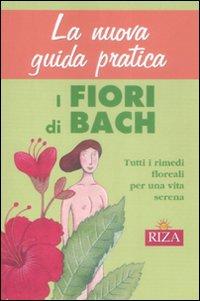 La nuova guida pratica. I fiori di Bach.