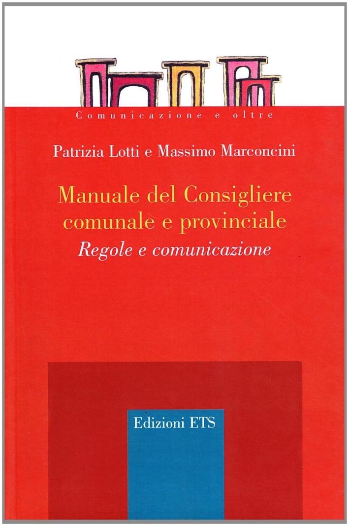 Manuale del consigliere comunale e provinciale. Regole e comunicazione.