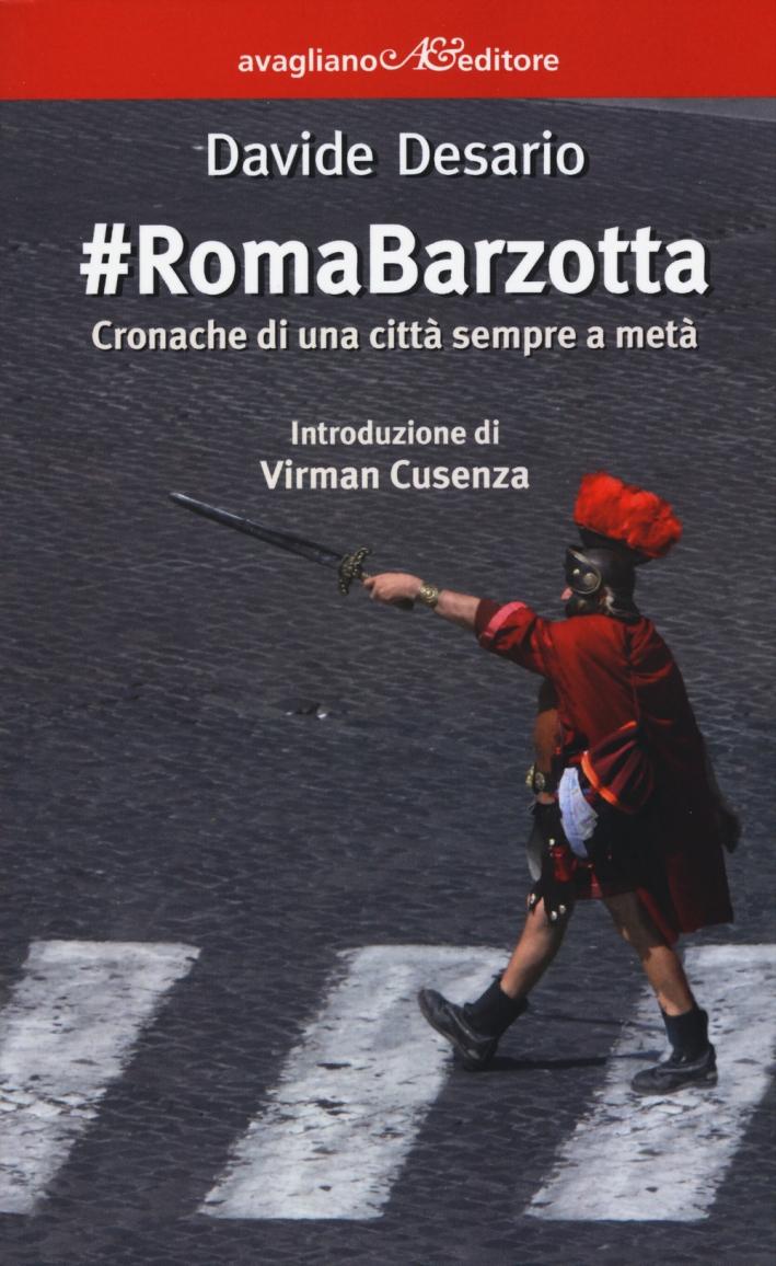 #RomaBarzotta. Cronache di una città sempre a metà.