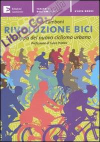 Rivoluzione Bici. La Mappa del Nuovo Ciclismo Urbano