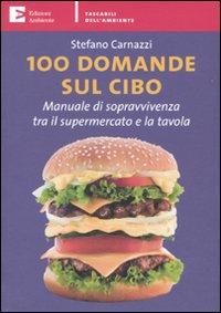 100 Domande sul Cibo. Manuale di Sopravvivenza tra il Supermercato e la Tavola.
