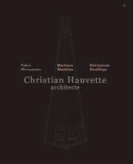 Christian Hauvette. Architecte. Munumenti, macchine, abitazioni. Ediz. italiana e inglese.