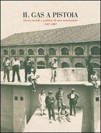 Il gas a Pistoia. Storia sociale e politica di un'innovazione 1907-2007