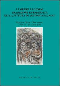 Le opere e i giorni. Tradizione e modernità nella pittura di Antonio Stagnoli