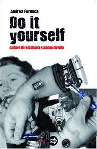 Do it yourself. Culture di resistenza e azione diretta.