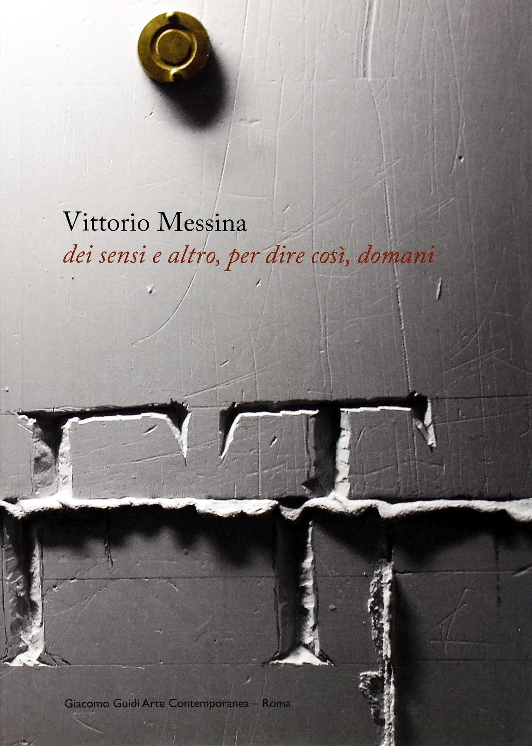 Vittorio Messina. Dei Sensi e d'Altro, per Dire Così, Domani.