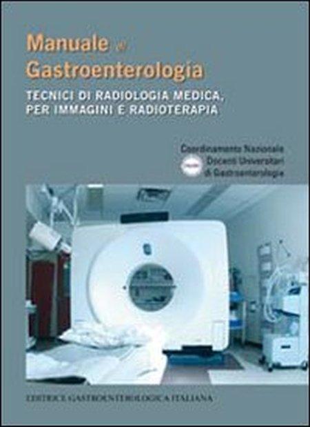 Manuale di gastroenterologia. Tecnici di radiologia medica, per immagini e radioterapia