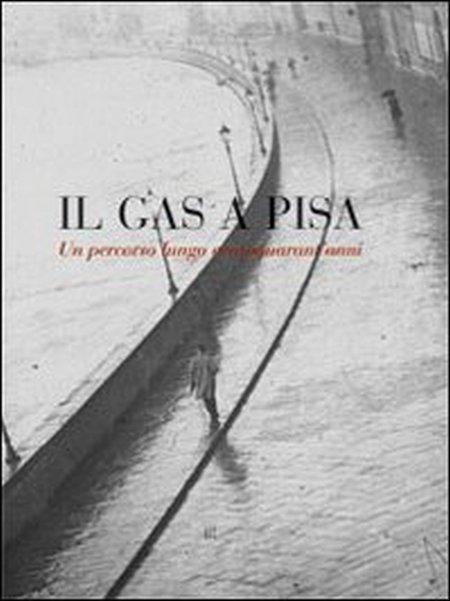 Il gas a Pisa. Un percorso lungo 150 anni