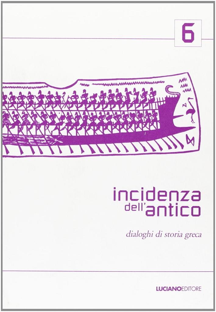 Incidenza dell'antico. Dialoghi di storia greca. Vol. 6.