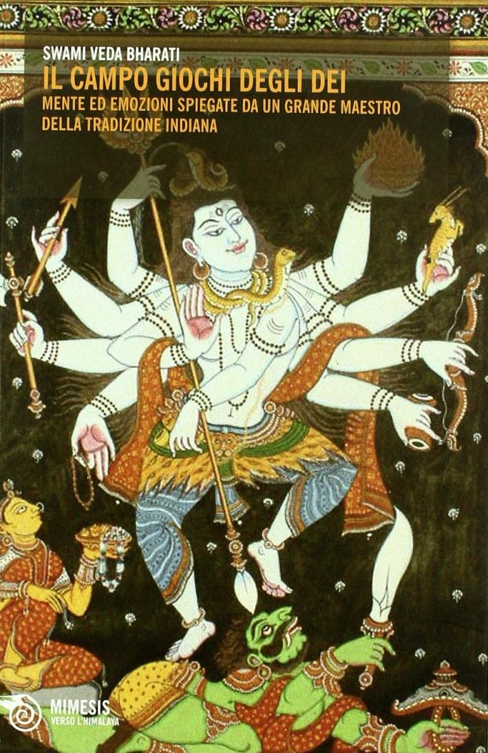 Il campo gioco degli dei. Le emozioni e la mente spiegate da un grande maestro della tradizione indiana