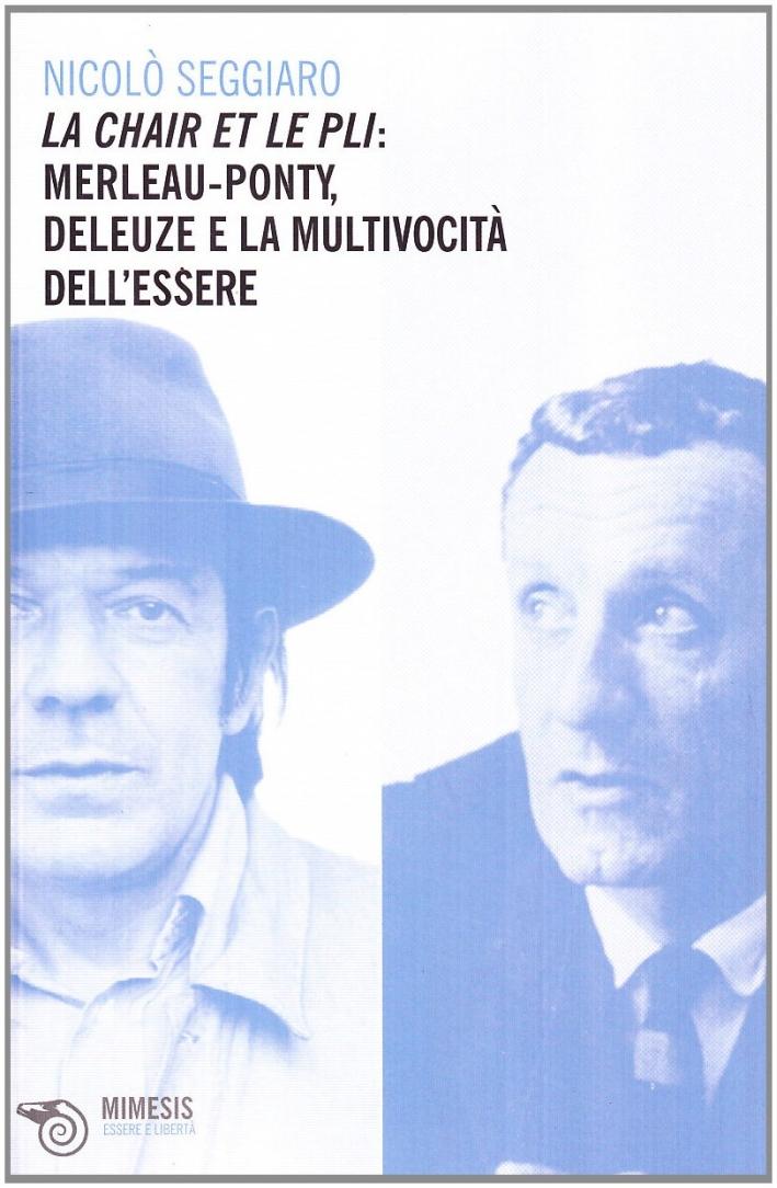 La chair et le pli. Merleau-Ponty, Deleuze e la multivocità dell'essere.