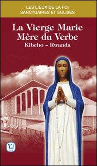 La vierge Marie mère du Verbe. Kibeho, Ruanda