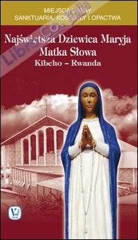 Najswietsza Dziewica Maryja matka slowa. Kibeho-Ruanda