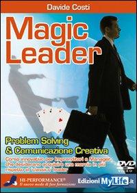 Magic Leader. Problem Solving & Comunicazione Creativa. con 2 DVD.