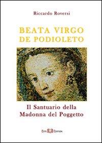 Beata virgo de Podioleto. Il santuario della madonna del Poggetto.