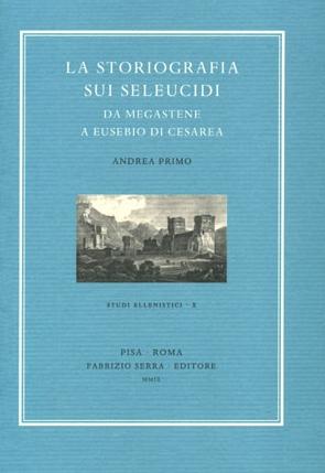 La storiografia sui Seleucidi da Megastene a Eusebio di Cesarea